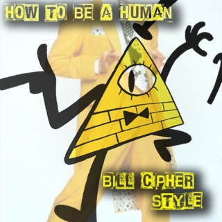 △ How to be a Human △ Bill Cipher Style △