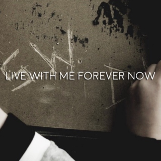 live with me forever now