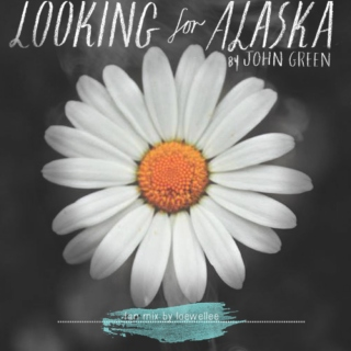 Looking for Alaska (Fan mix by Loewellee)
