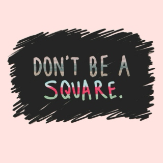 Don't Be a Square.