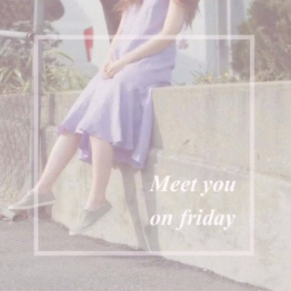 Meet you on Friday