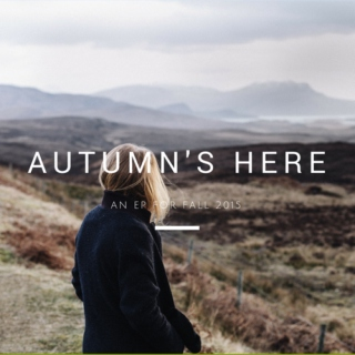autumn's here [ an ep for fall 2015 ]