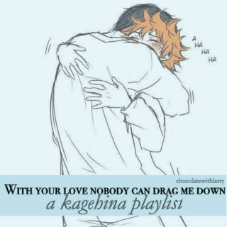 With your love nobody can drag me down.