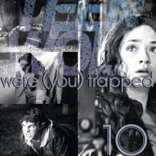 10.were (you) trapped