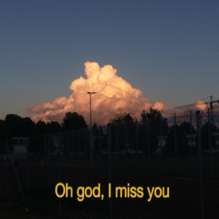 I MISS YOU.