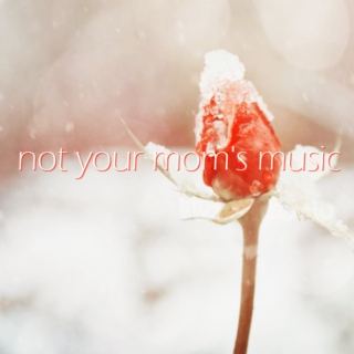 not your mom's music