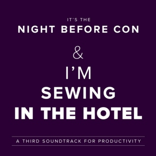 It's the Night Before Con & I'm Sewing in the Hotel
