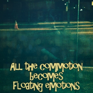All the commotion becomes floating emotions [LP]