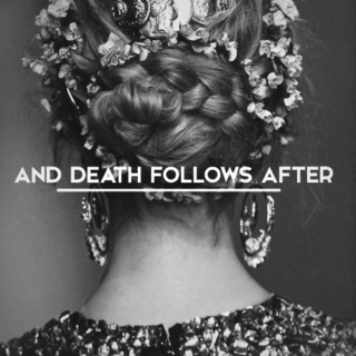 and death follows after