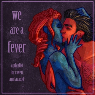 we are a fever (we ain't born typical)