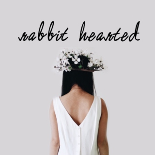 rabbit hearted