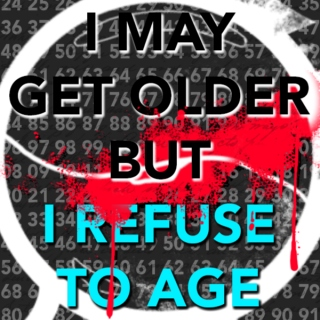 I MAY GET OLDER BUT I REFUSE TO AGE