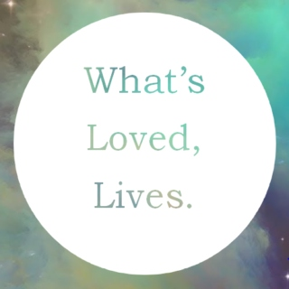 What's Loved, Lives