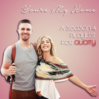 You're My Home - A Season 4 Playlist for Olicity
