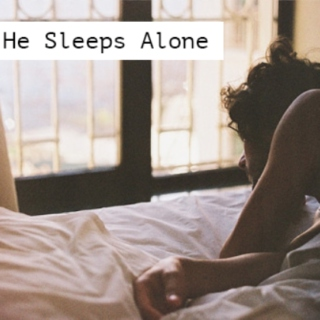 He sleeps alone