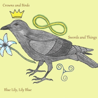Crowns and Birds/Swords and Things/Blue Lily, Lily Blue