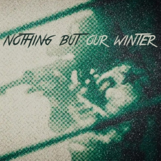 nothing but our winter