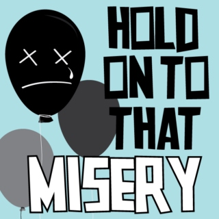 Hold On To That Misery