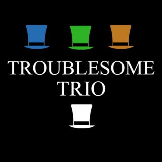 ˟ the troublesome trio ˟