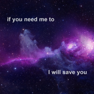 if you need me to; i will save you