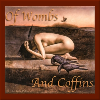 Of Wombs and Coffins