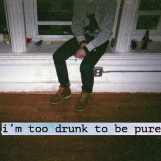 i'm too drunk to be pure