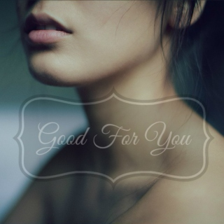 Good For You ♥