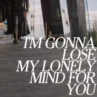 i'm gonna lose my lonely mind for you