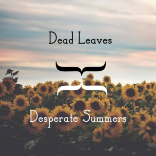 .:Dead Leaves // Desperate Summers:.