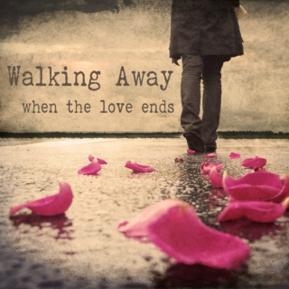 Walking Away - when the love ends