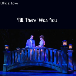 Ethics; Love: Till There Was You