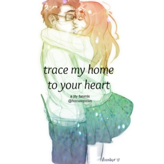 trace my way home to your heart;