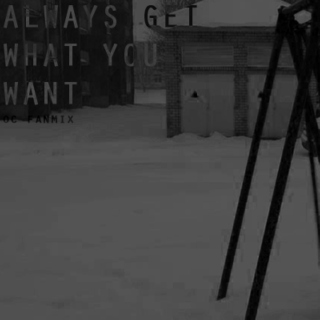 ALWAYS GET WHAT YOU WANT