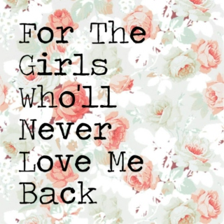 For The Girls Who'll Never Love Me Back