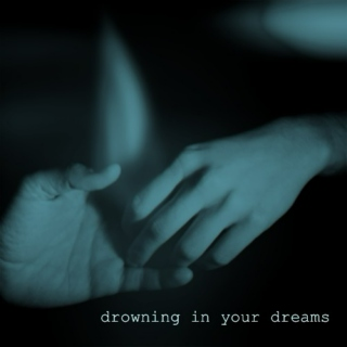 drowning in your dreams