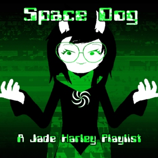 Space Dog - A Jade Harley Playlist