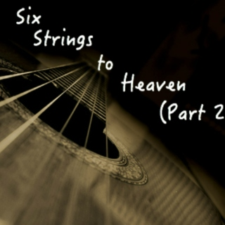 Six Strings to Heaven (Part two)