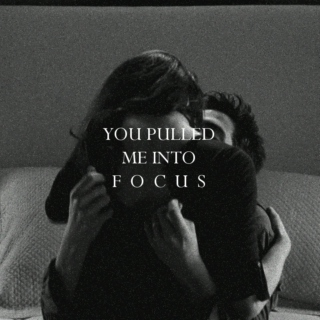 you pulled me into focus