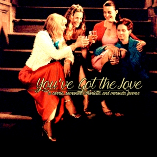 you've got the love | a carrie, samantha, charlotte, and miranda mix