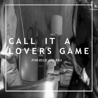 call it a lovers game