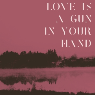 love is a gun in your hand