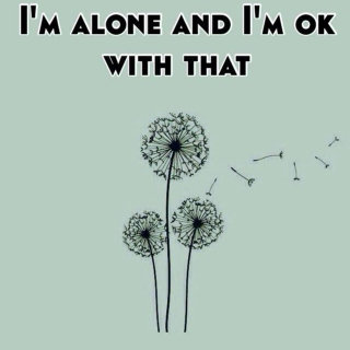 I'm fine on my own