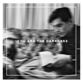 | YOU ARE THE DARKNESS |