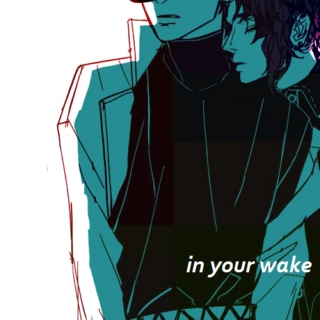 in your wake