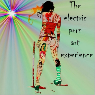 The electric porn art experience