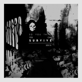so you think you can survive | side B