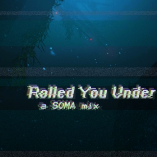 Rolled You Under