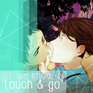 All We Know Is 'Touch & Go'