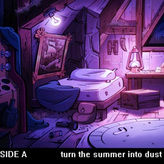 turn the summer into dust