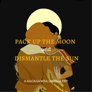 pack up the moon and dismantle the sun